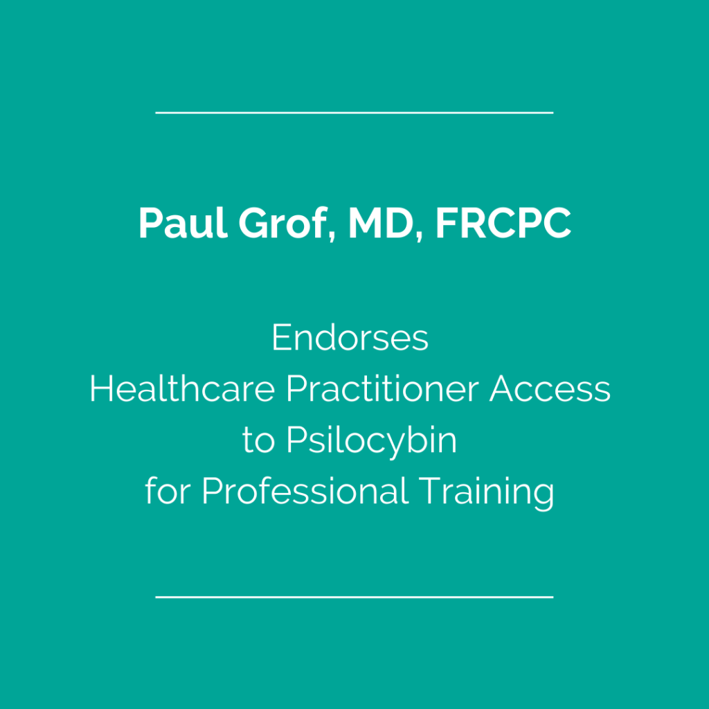 Paul Grof, MD, FRCPC Endorses Healthcare Practitioner Access to Psilocybin for Professional Training