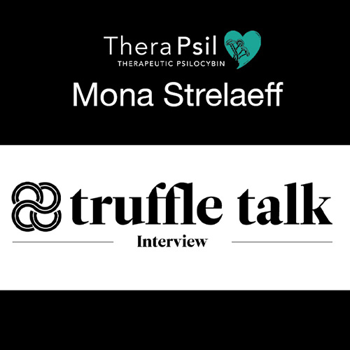 "<strong>Truffle Report</strong></br>Mona Strelaeff On Psilocybin Therapy: ""It Was Time"""