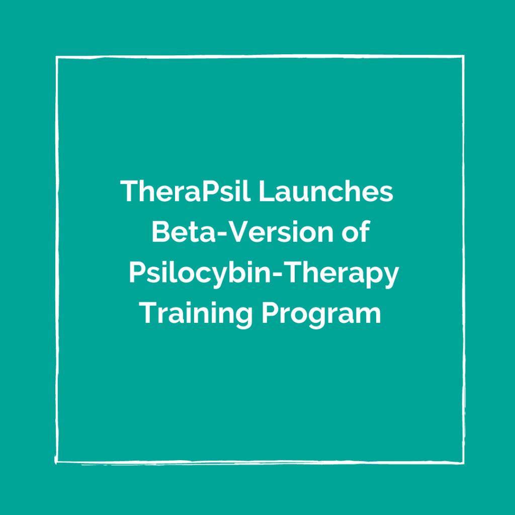 TheraPsil Launches Beta Version of Psilocybin Therapy Training Program